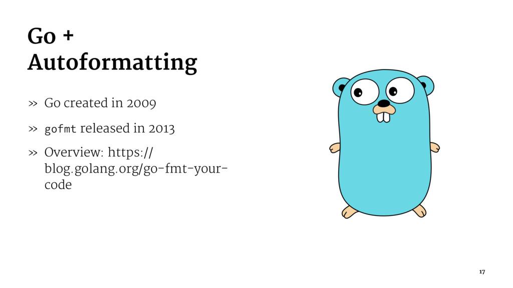 Go + Autoformatting » Go created in 2009 » gofm...