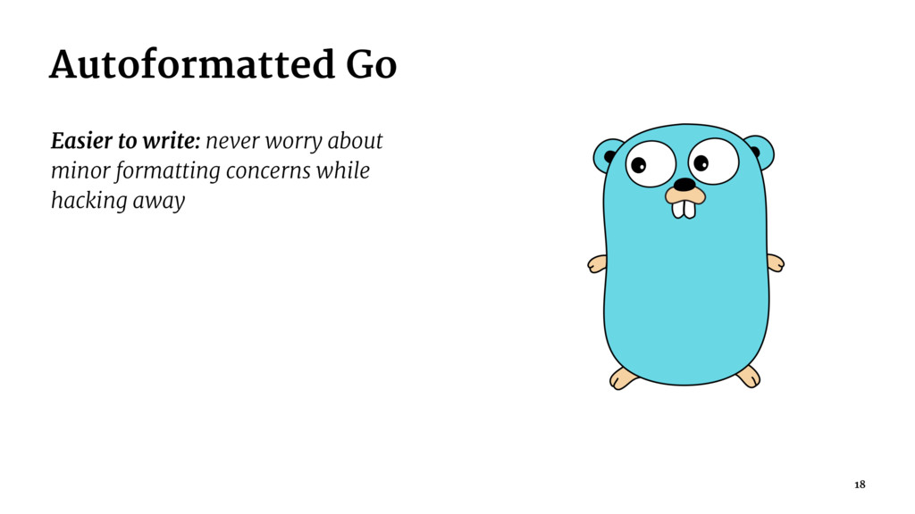 Autoformatted Go Easier to write: never worry a...