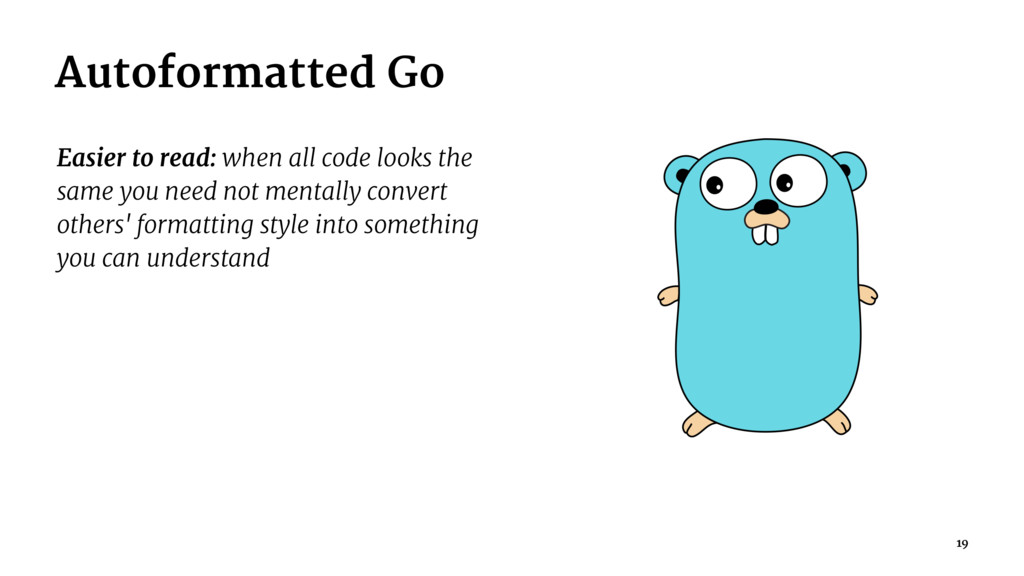 Autoformatted Go Easier to read: when all code ...
