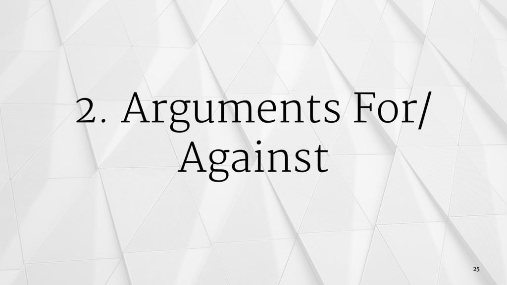 2. Arguments For/ Against 25