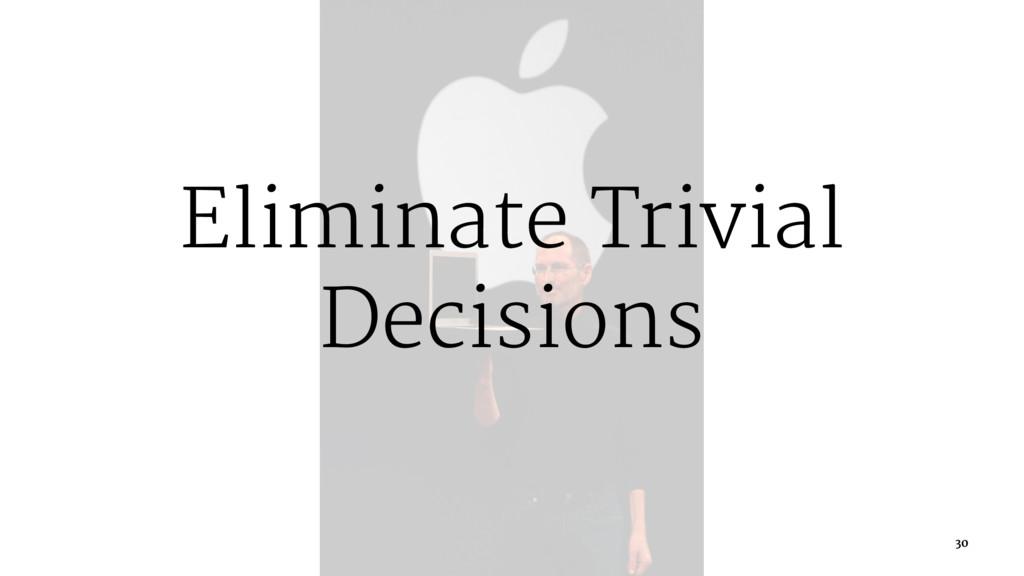 Eliminate Trivial Decisions 30