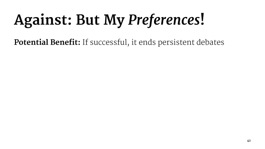 Against: But My Preferences! Potential Benefit:...
