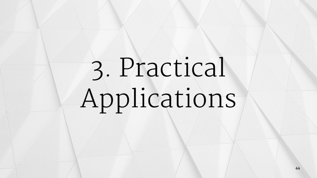 3. Practical Applications 44