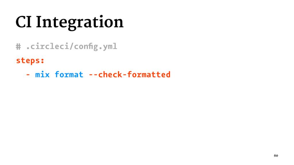 CI Integration # .circleci/config.yml steps: - m...