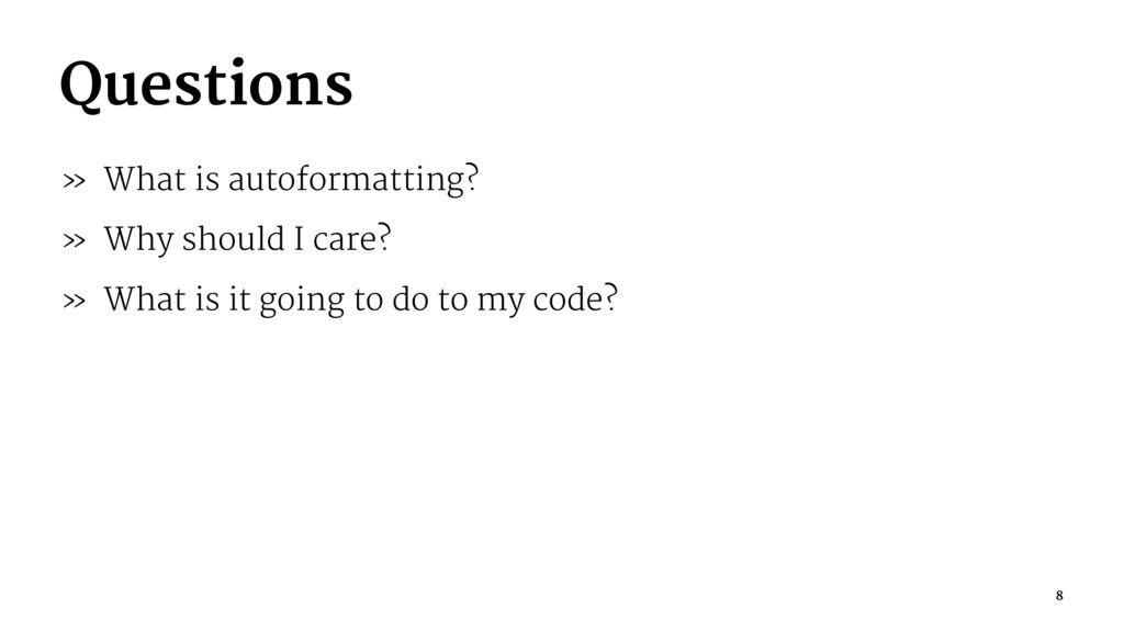 Questions » What is autoformatting? » Why shoul...