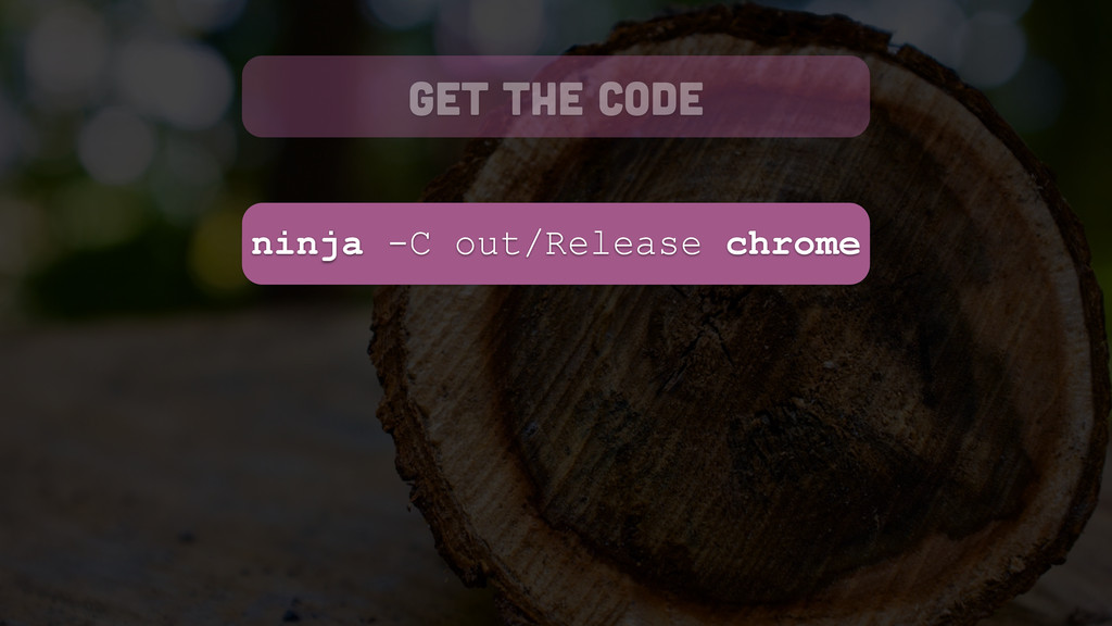 ninja -C out/Release chrome get the code