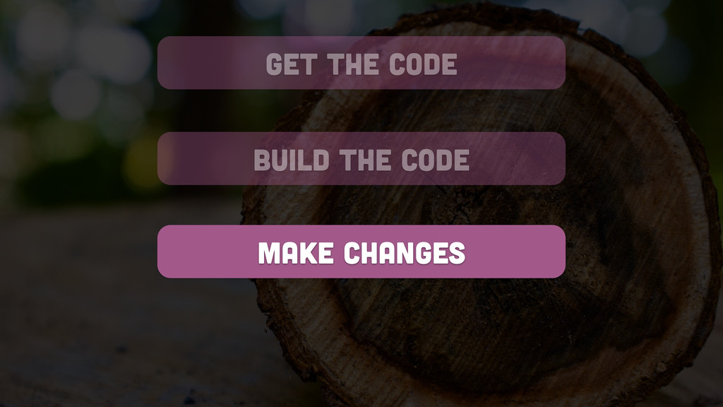 get the code build the code make changes