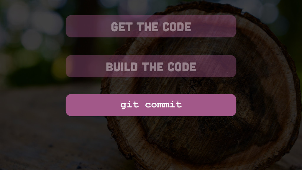 get the code build the code git commit