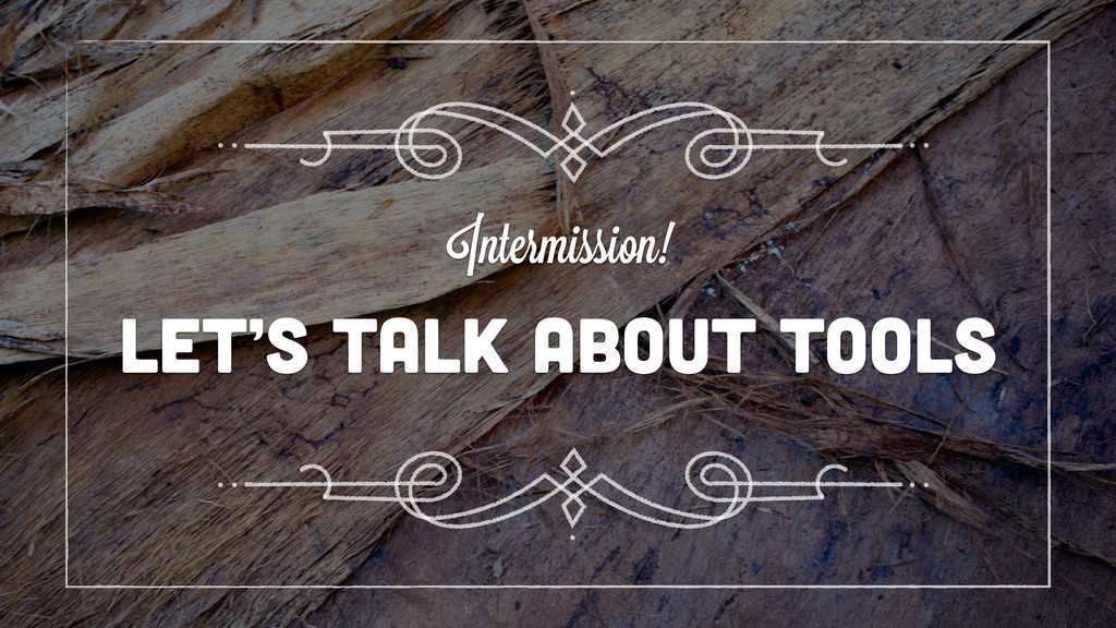let's talk about tools Intermission!