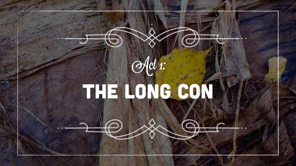 the long con Act 1: