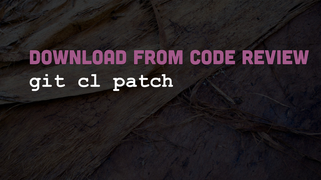 git cl patch DOWNLOAD FROM CODE REVIEW