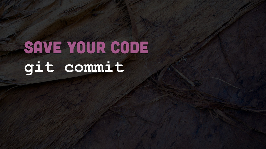 git commit SAVE YOUR CODE