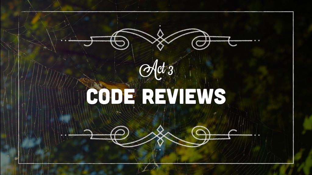 code reviews Act 3