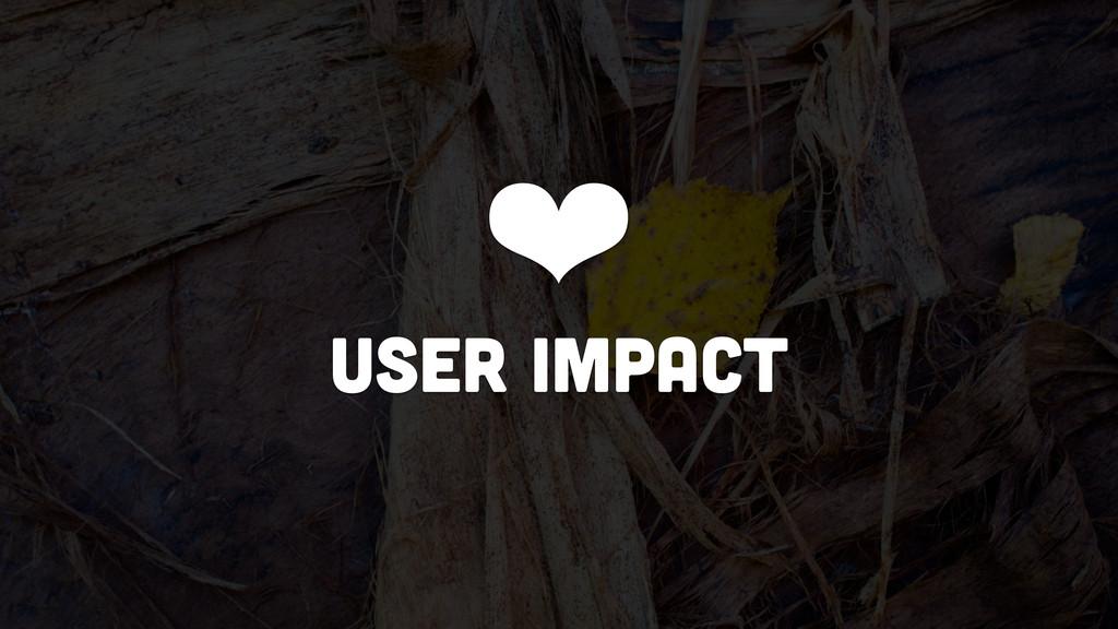 ❤ user impact