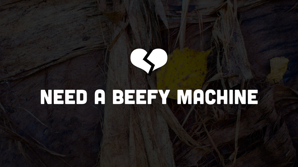 ❤ NEED A beefy machine