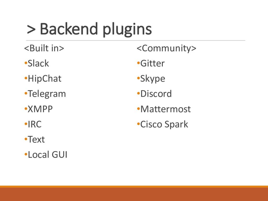 > Backend plugins <Built in> •Slack •HipChat •T...