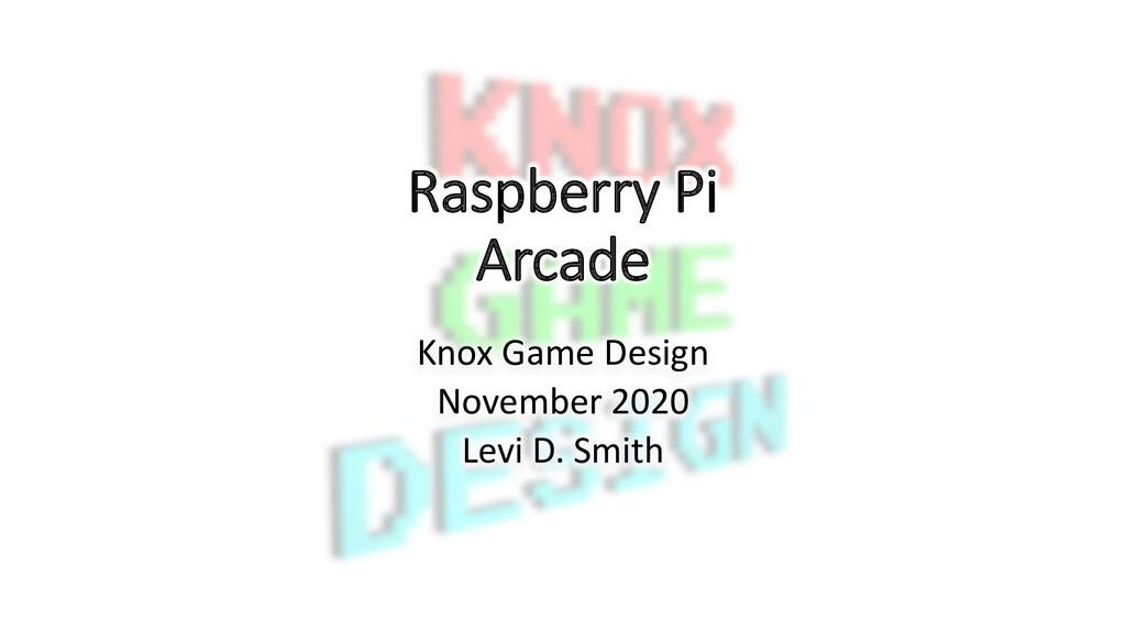 Raspberry Pi Arcade Knox Game Design November 2...