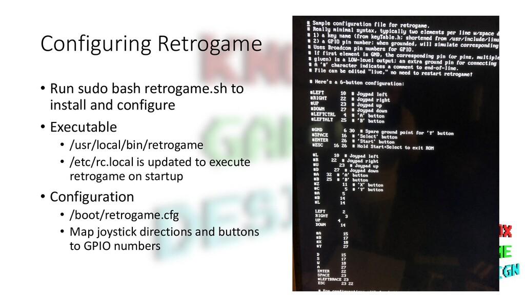 Configuring Retrogame • Run sudo bash retrogame...