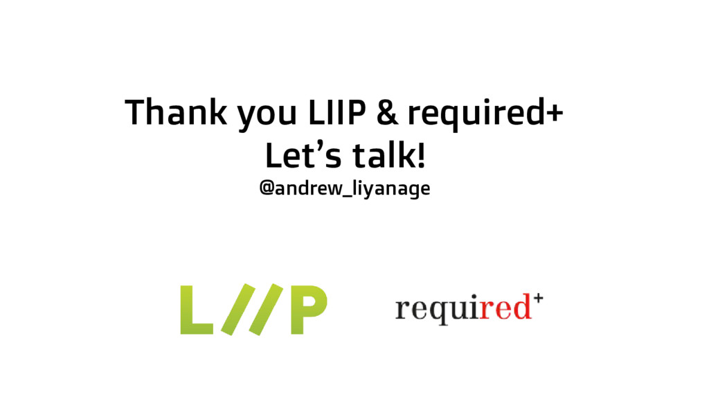Thank you LIIP & required+ Let's talk! @andrew_...