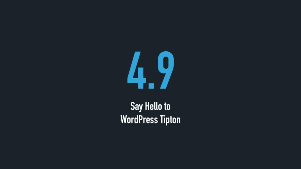 4.9 Say Hello to  WordPress Tipton