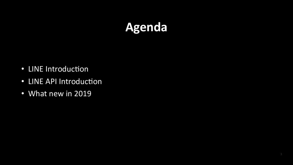 Agenda • LINE Introduc-on • LINE API Introduc-o...