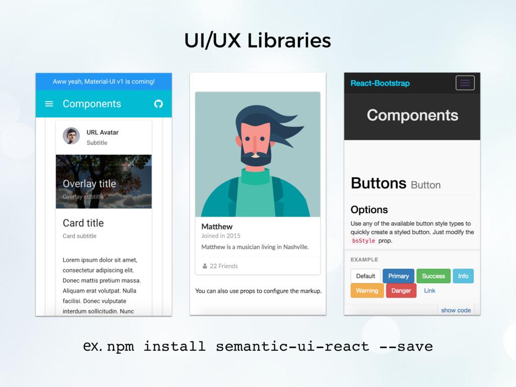 UI/UX Libraries ex. npm install semantic-ui-rea...