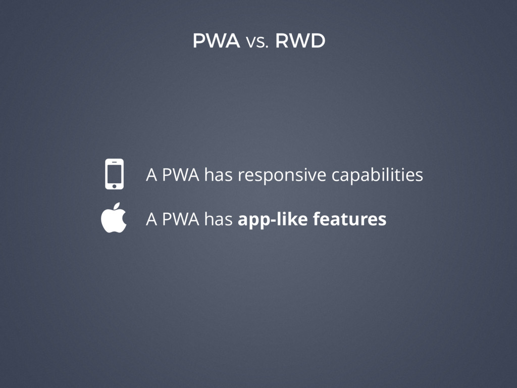PWA vs. RWD ( A PWA has responsive capabilities...