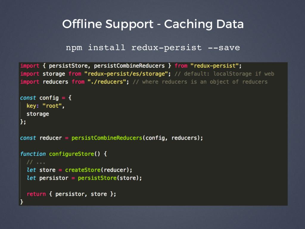 Offline Support - Caching Data npm install redux...