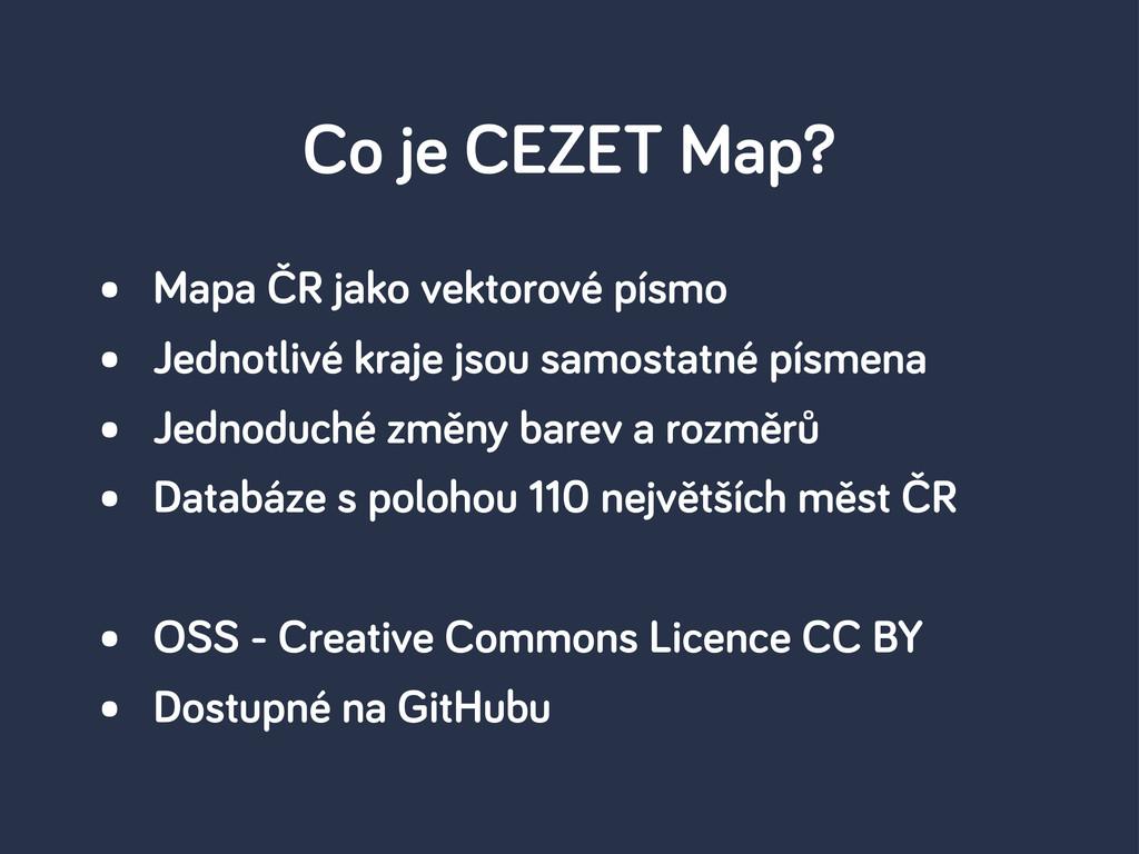 Co je CEZET Map? • Mapa ČR jako vektorové písmo...