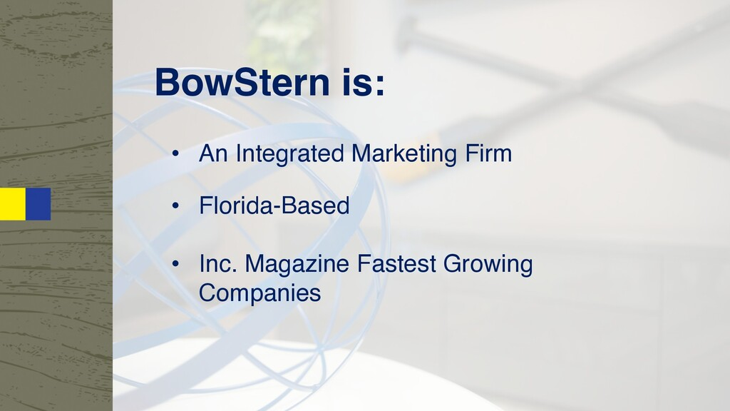 BowStern is: • An Integrated Marketing Firm • F...