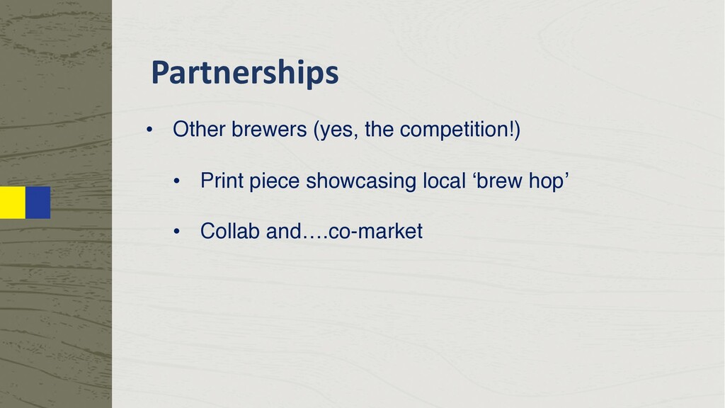 Partnerships • Other brewers (yes, the competit...