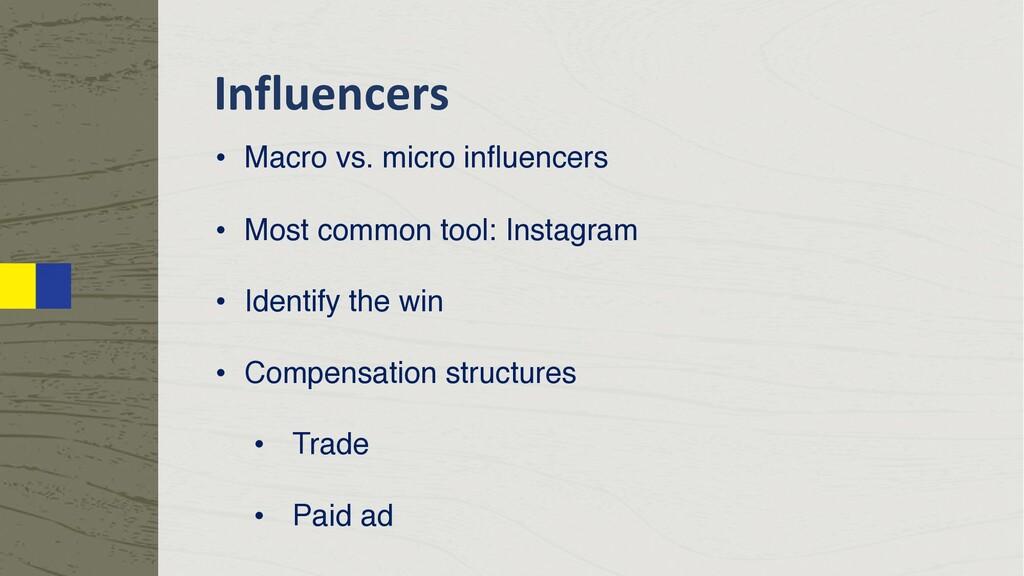 Influencers • Macro vs. micro influencers • Mos...