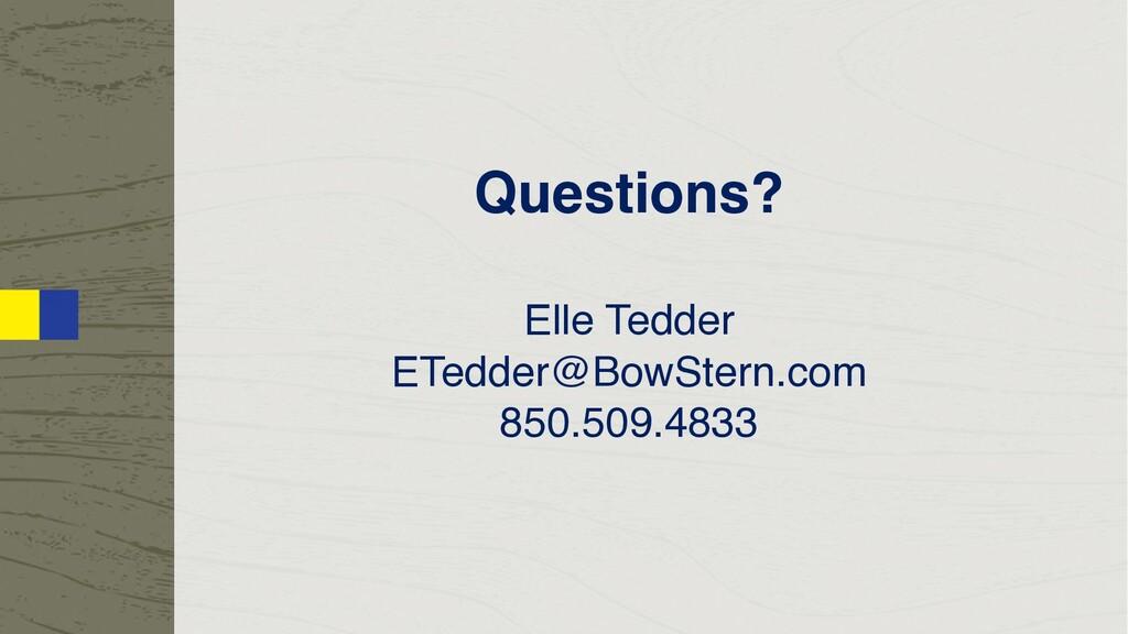 Questions? Elle Tedder ETedder@BowStern.com 850...
