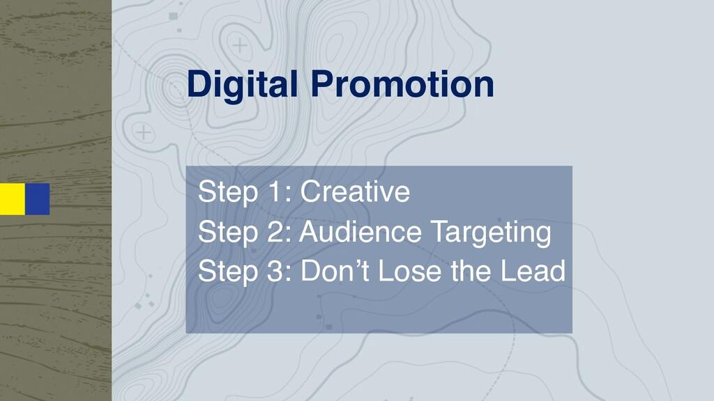 Digital Promotion Step 1: Creative Step 2: Audi...