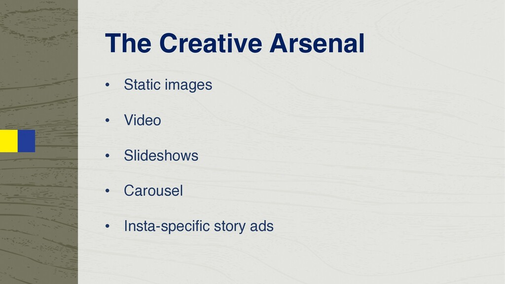 The Creative Arsenal • Static images • Video • ...