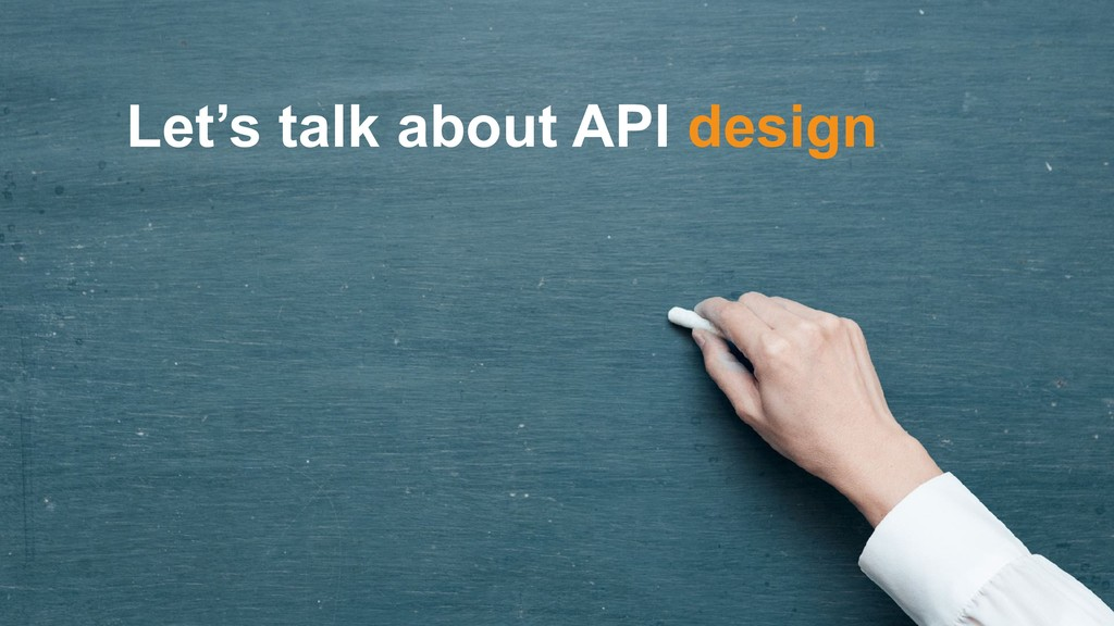 Let's talk about API design