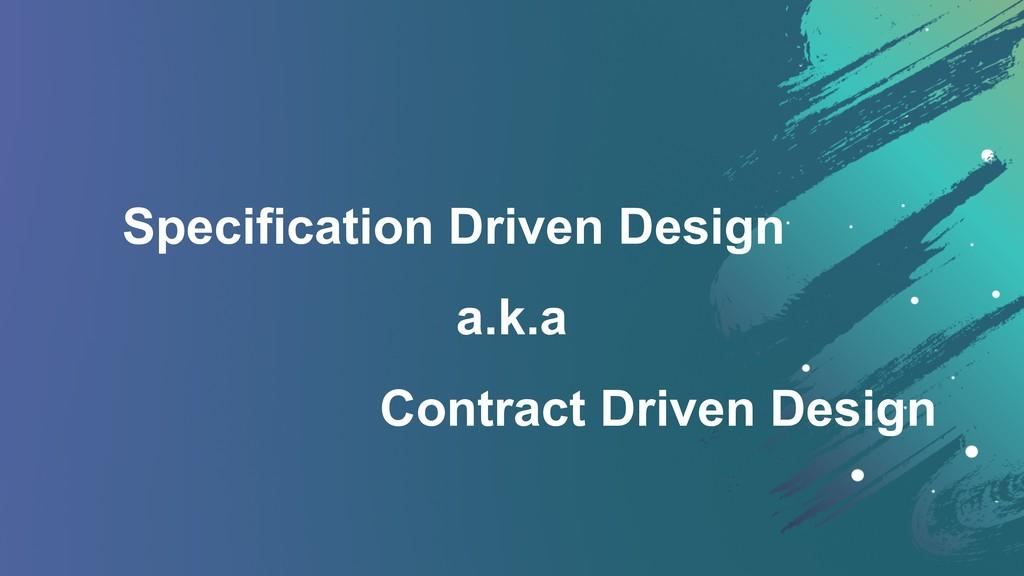 Specification Driven Design Contract Driven Des...