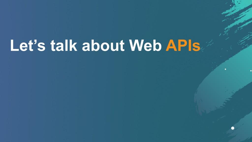 Let's talk about Web APIs