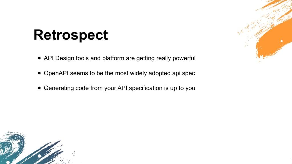 Retrospect • API Design tools and platform are ...