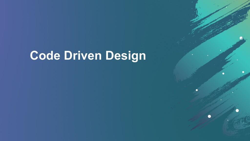 Code Driven Design