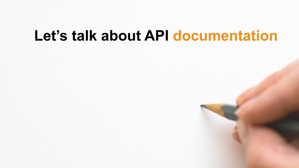 Let's talk about API documentation