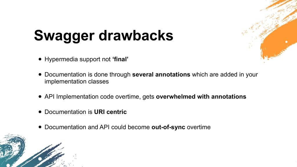 Swagger drawbacks • Hypermedia support not 'fin...