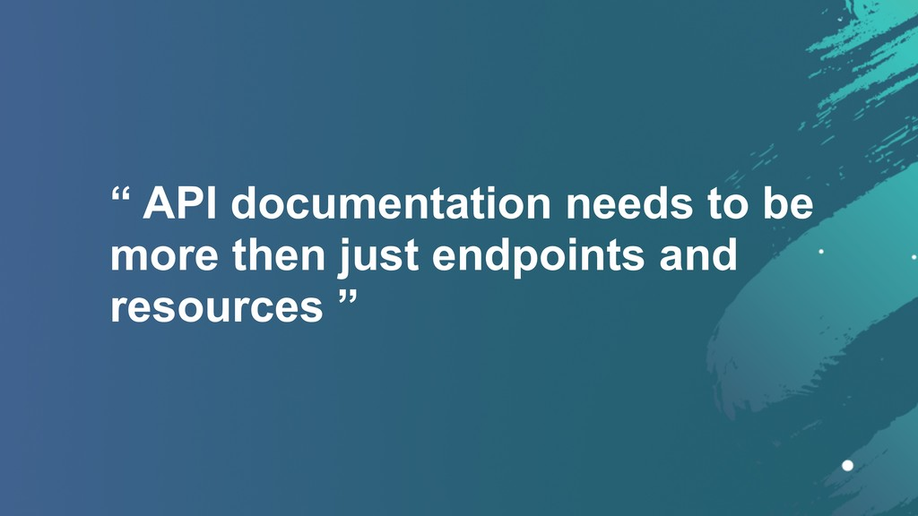 """"""" API documentation needs to be more then just ..."""