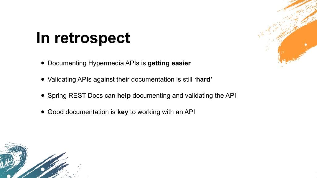 In retrospect • Documenting Hypermedia APIs is ...
