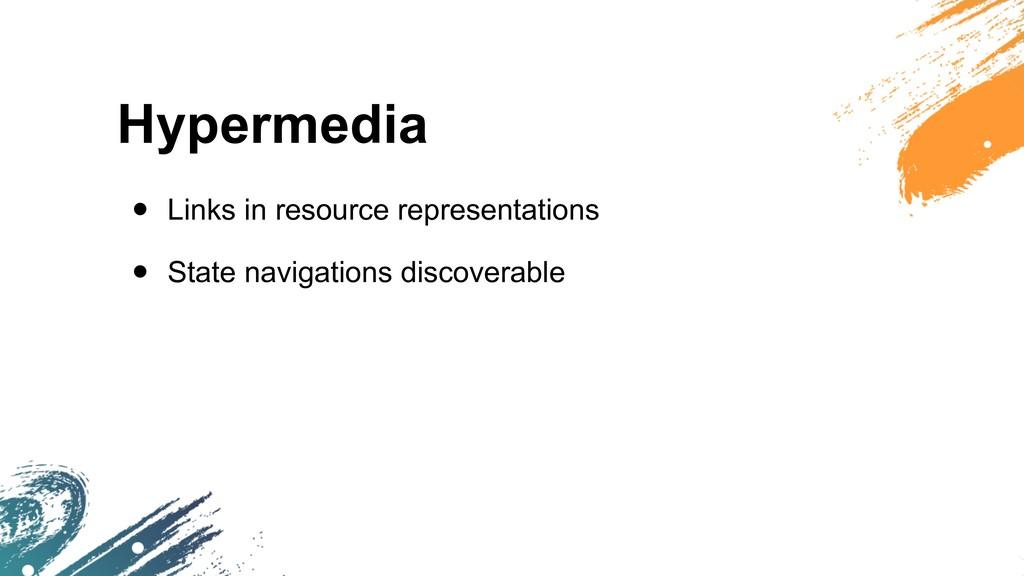 Hypermedia • Links in resource representations ...