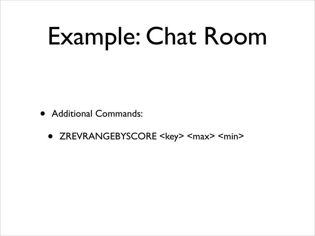 Example: Chat Room • Additional Commands:	 