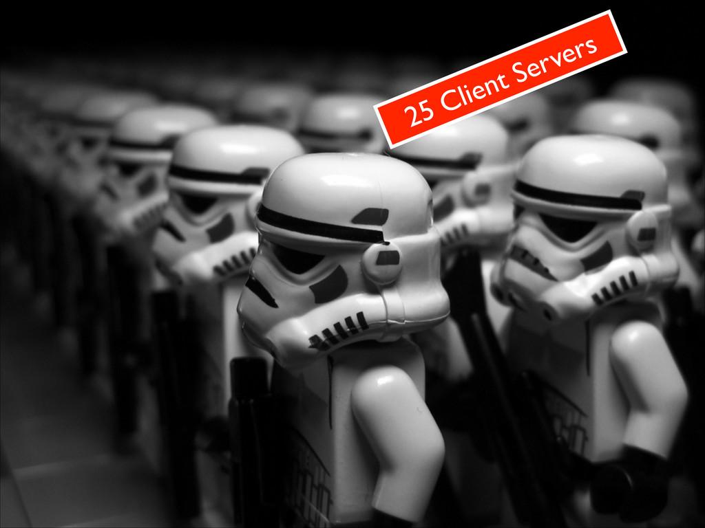 25 Client Servers