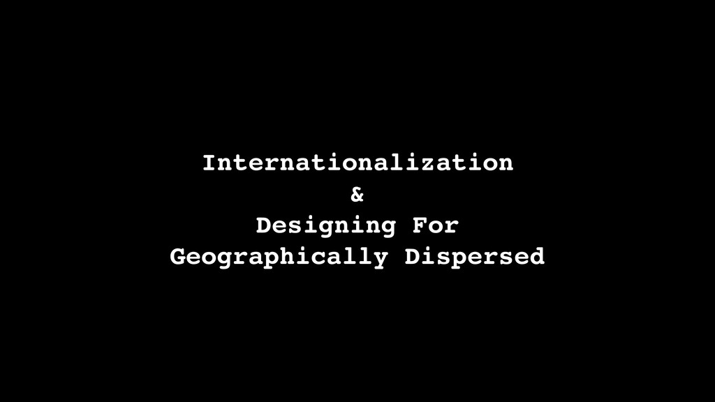 Internationalization & Designing For Geographic...