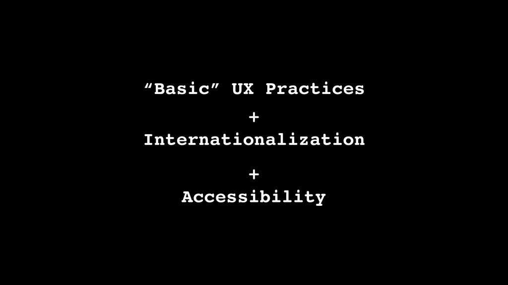 """Basic"" UX Practices + Internationalization + A..."