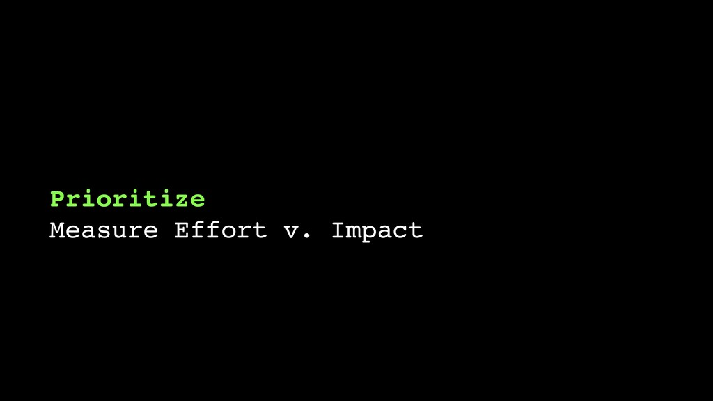 Prioritize Measure Effort v. Impact